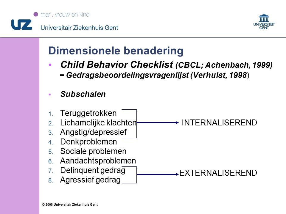 56 © 2008 Universitair Ziekenhuis Gent Dimensionele benadering  Child Behavior Checklist (CBCL; Achenbach, 1999) = Gedragsbeoordelingsvragenlijst (Verhulst, 1998)  Subschalen 1.