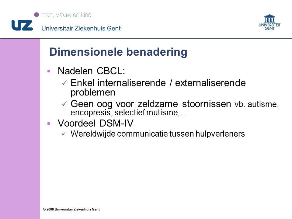 59 © 2008 Universitair Ziekenhuis Gent Dimensionele benadering  Nadelen CBCL: Enkel internaliserende / externaliserende problemen Geen oog voor zeldzame stoornissen vb.