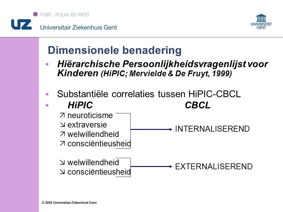 62 © 2008 Universitair Ziekenhuis Gent Dimensionele benadering  Hiërarchische Persoonlijkheidsvragenlijst voor Kinderen (HiPIC; Mervielde & De Fruyt, 1999)  Substantiële correlaties tussen HiPIC-CBCL  HiPIC CBCL  neuroticisme  extraversie  welwillendheid  consciëntieusheid  welwillendheid  consciëntieusheid INTERNALISEREND EXTERNALISEREND