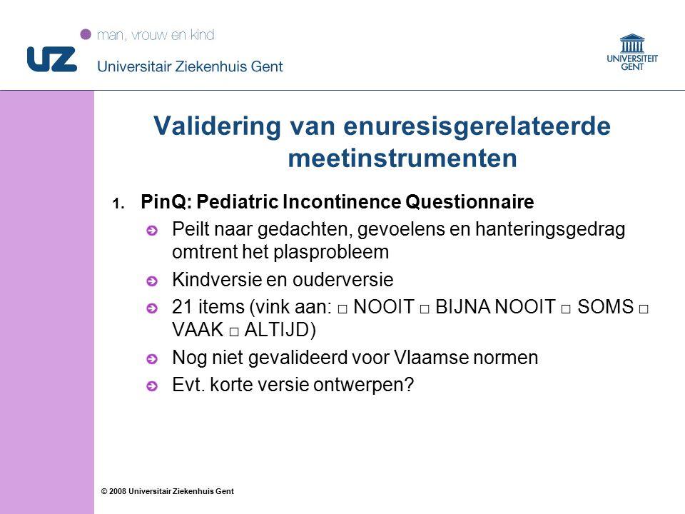 66 © 2008 Universitair Ziekenhuis Gent Validering van enuresisgerelateerde meetinstrumenten 1.