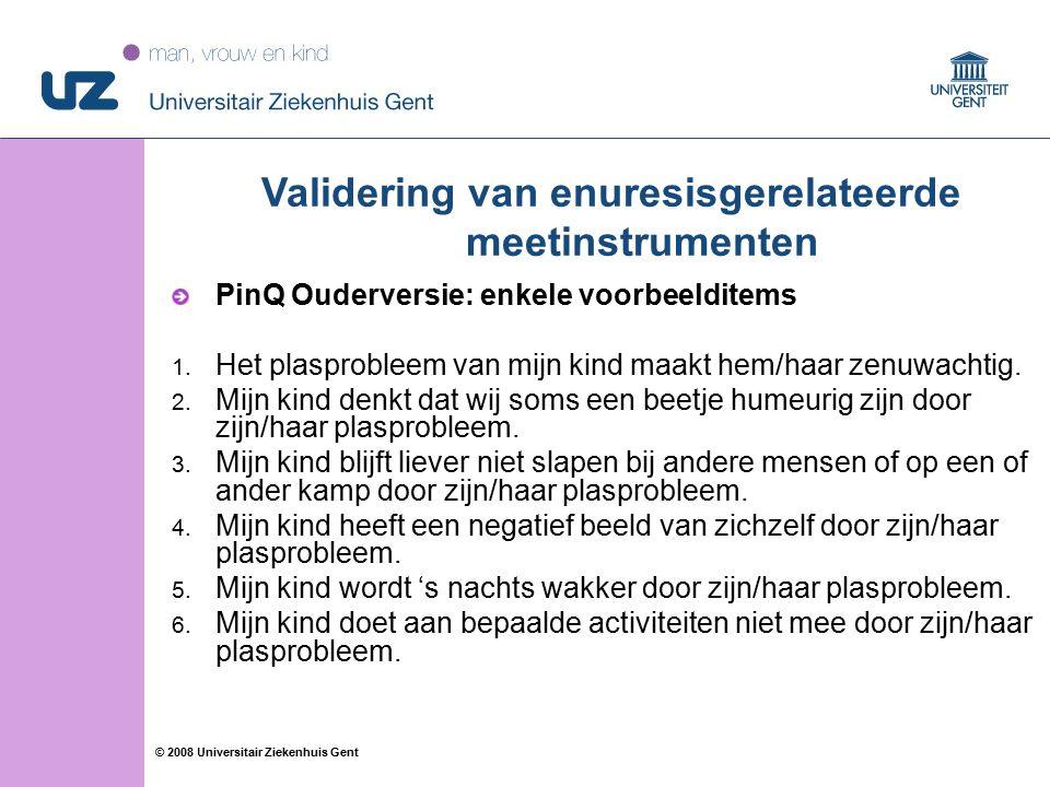 68 © 2008 Universitair Ziekenhuis Gent PinQ Ouderversie: enkele voorbeelditems 1.