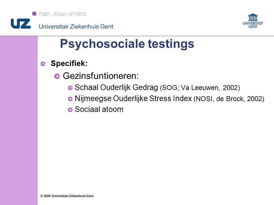 74 © 2008 Universitair Ziekenhuis Gent Psychosociale testings Specifiek: Gezinsfuntioneren: Schaal Ouderlijk Gedrag (SOG; Va Leeuwen, 2002) Nijmeegse Ouderlijke Stress Index (NOSI, de Brock, 2002) Sociaal atoom