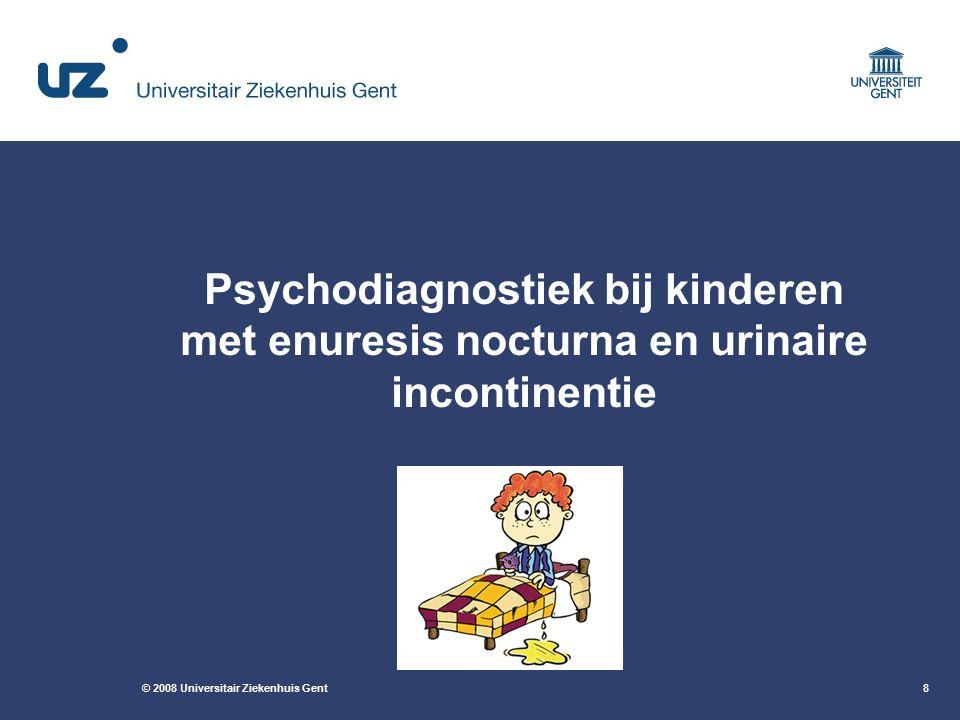 © 2008 Universitair Ziekenhuis Gent8 Psychodiagnostiek bij kinderen met enuresis nocturna en urinaire incontinentie