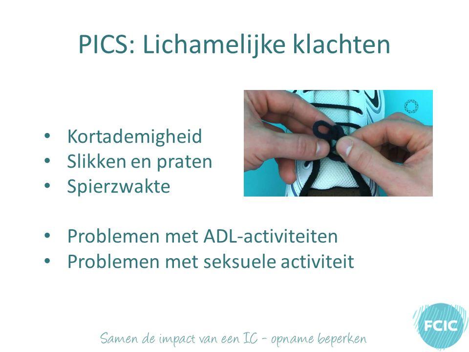 PICS: Lichamelijke klachten Kortademigheid Slikken en praten Spierzwakte Problemen met ADL-activiteiten Problemen met seksuele activiteit