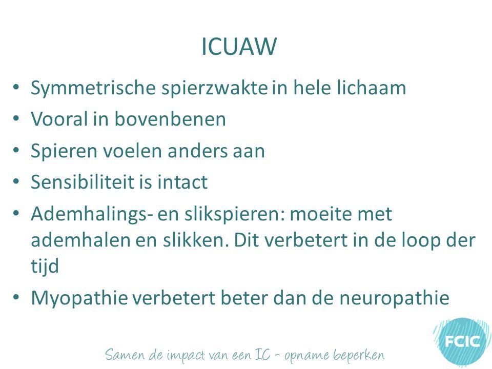ICUAW Symmetrische spierzwakte in hele lichaam Vooral in bovenbenen Spieren voelen anders aan Sensibiliteit is intact Ademhalings- en slikspieren: moeite met ademhalen en slikken.