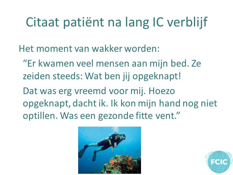 Citaat patiënt na lang IC verblijf Het moment van wakker worden: Er kwamen veel mensen aan mijn bed.