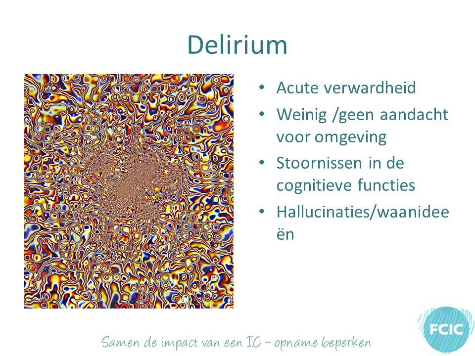 Delirium Acute verwardheid Weinig /geen aandacht voor omgeving Stoornissen in de cognitieve functies Hallucinaties/waanidee ën