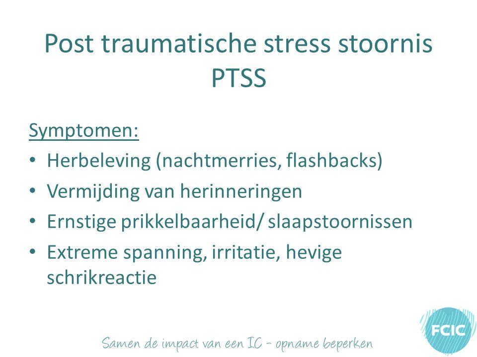 Post traumatische stress stoornis PTSS Symptomen: Herbeleving (nachtmerries, flashbacks) Vermijding van herinneringen Ernstige prikkelbaarheid/ slaapstoornissen Extreme spanning, irritatie, hevige schrikreactie