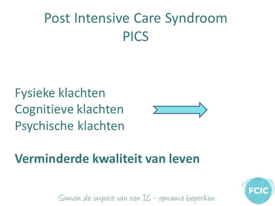 Post Intensive Care Syndroom PICS Fysieke klachten Cognitieve klachten Psychische klachten Verminderde kwaliteit van leven
