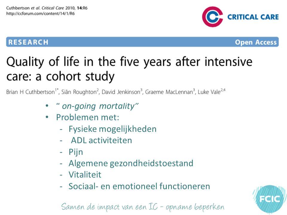 on-going mortality Problemen met: -Fysieke mogelijkheden - ADL activiteiten -Pijn -Algemene gezondheidstoestand -Vitaliteit -Sociaal- en emotioneel functioneren