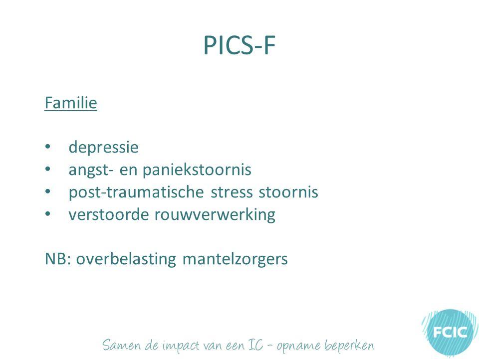 PICS-F Familie depressie angst- en paniekstoornis post-traumatische stress stoornis verstoorde rouwverwerking NB: overbelasting mantelzorgers