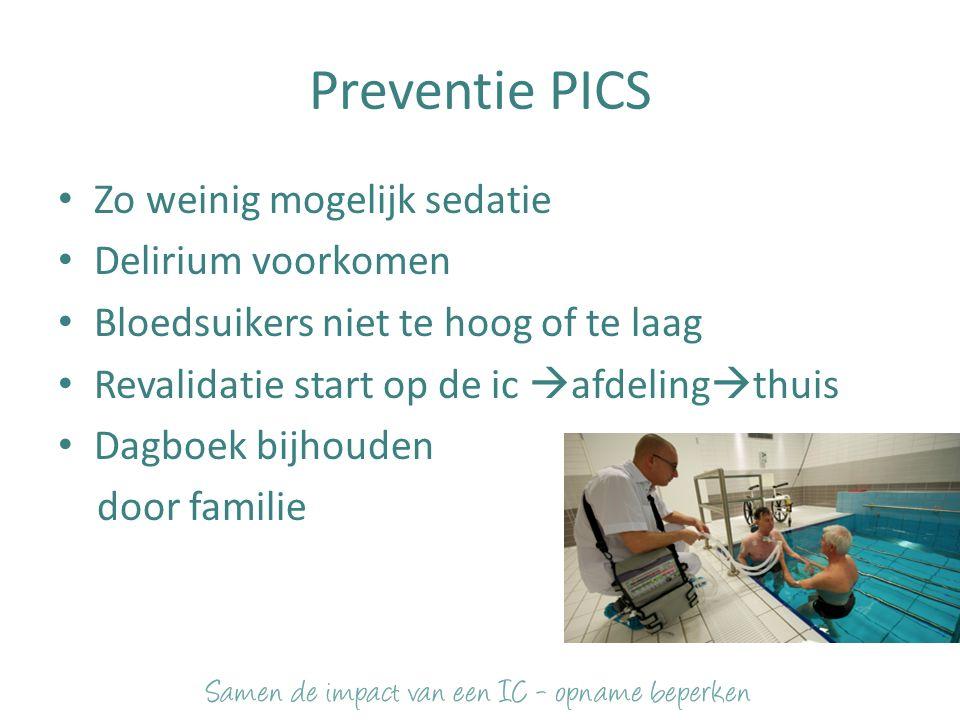 Preventie PICS Zo weinig mogelijk sedatie Delirium voorkomen Bloedsuikers niet te hoog of te laag Revalidatie start op de ic  afdeling  thuis Dagboek bijhouden door familie