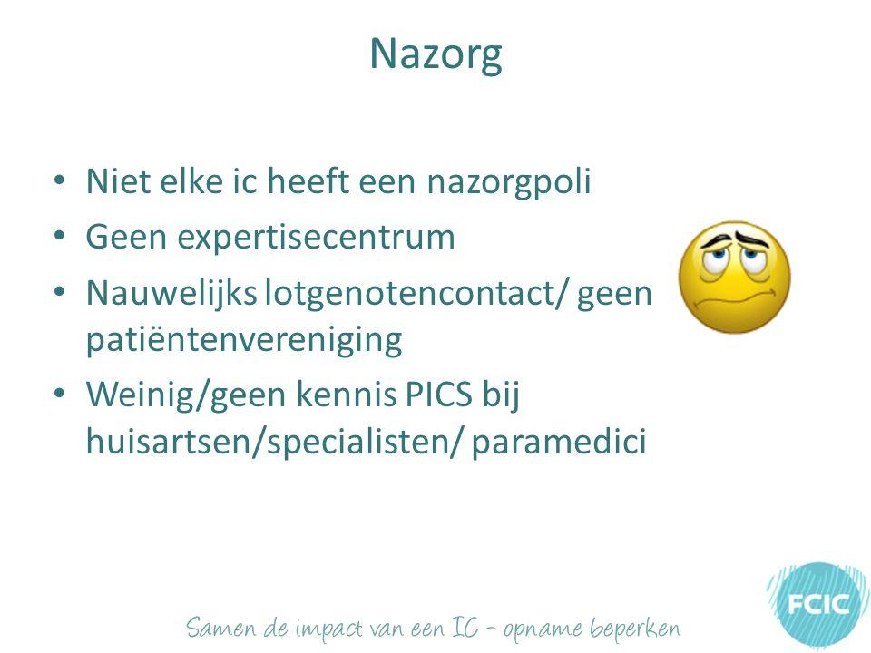Nazorg Niet elke ic heeft een nazorgpoli Geen expertisecentrum Nauwelijks lotgenotencontact/ geen patiëntenvereniging Weinig/geen kennis PICS bij huisartsen/specialisten/ paramedici