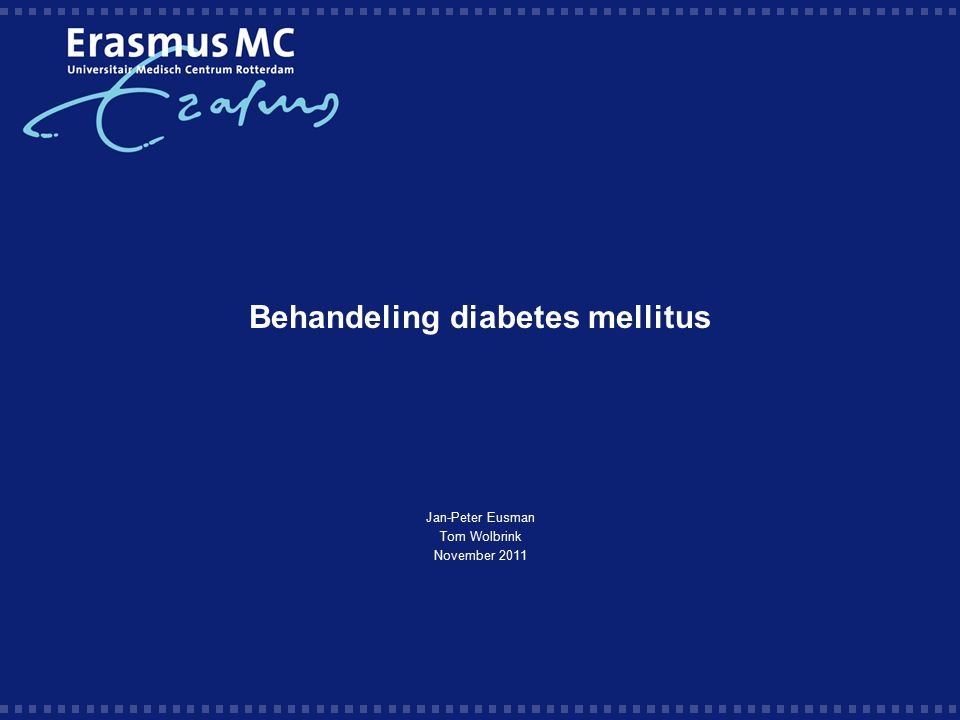 Behandeling diabetes mellitus Jan-Peter Eusman Tom Wolbrink November 2011