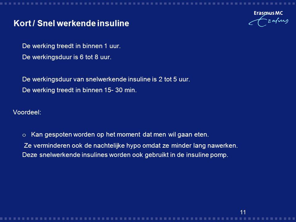 11 Kort / Snel werkende insuline  De werking treedt in binnen 1 uur.
