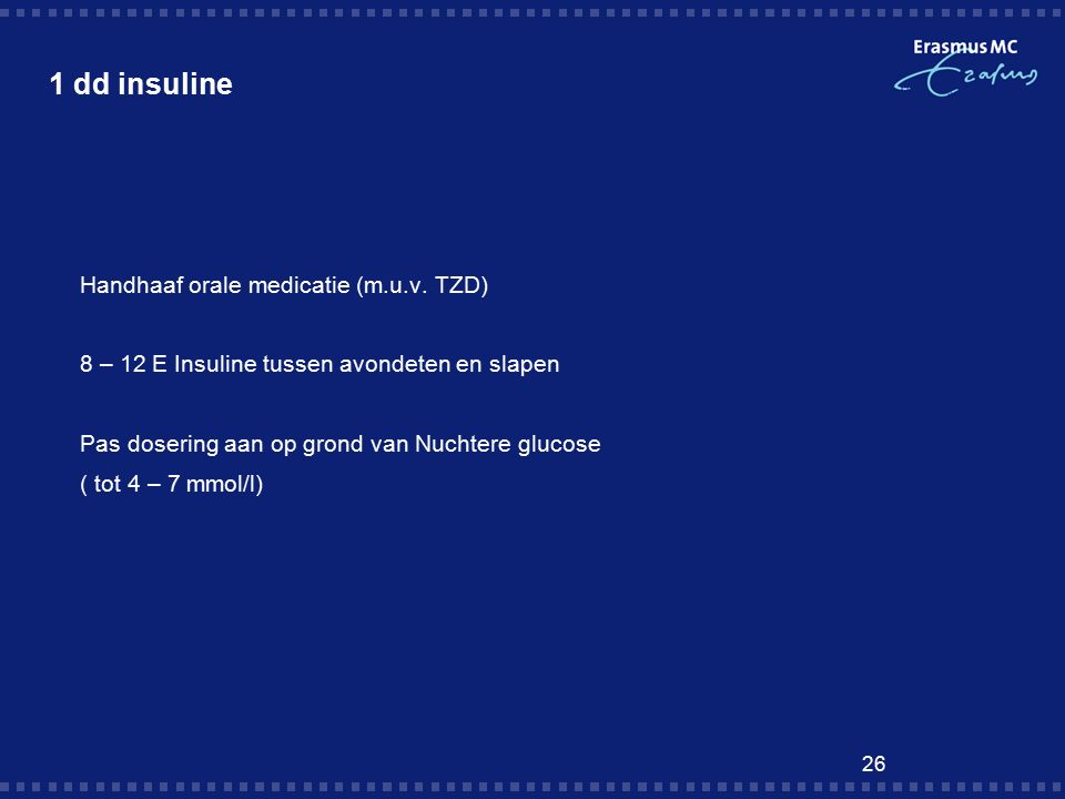 26 1 dd insuline  Handhaaf orale medicatie (m.u.v.