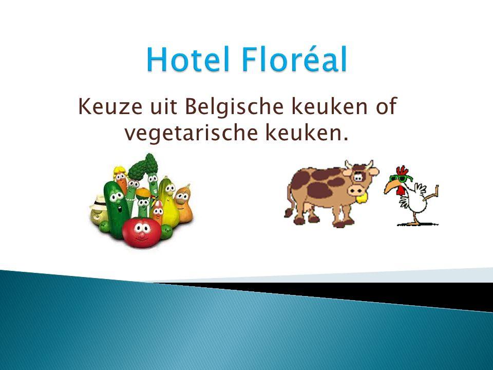 Keuze uit Belgische keuken of vegetarische keuken.