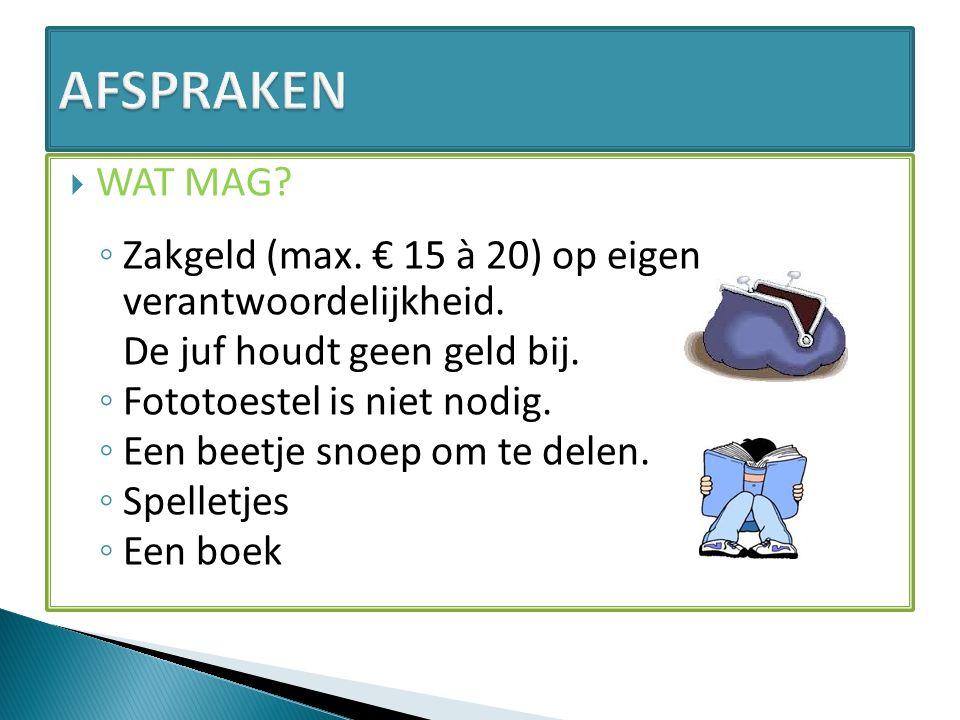 WAT MAG. ◦ Zakgeld (max. € 15 à 20) op eigen verantwoordelijkheid.