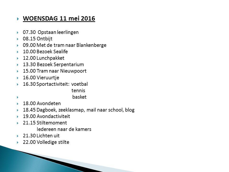  WOENSDAG 11 mei 2016  07.30 Opstaan leerlingen  08.15Ontbijt  09.00 Met de tram naar Blankenberge  10.00 Bezoek Sealife  12.00 Lunchpakket  13
