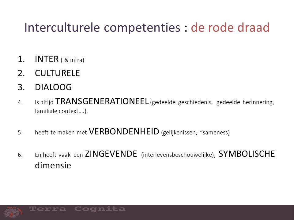 Interculturele competenties : de rode draad 1.INTER ( & intra) 2.CULTURELE 3.DIALOOG 4.Is altijd TRANSGENERATIONEEL (gedeelde geschiedenis, gedeelde herinnering, familiale context,…).