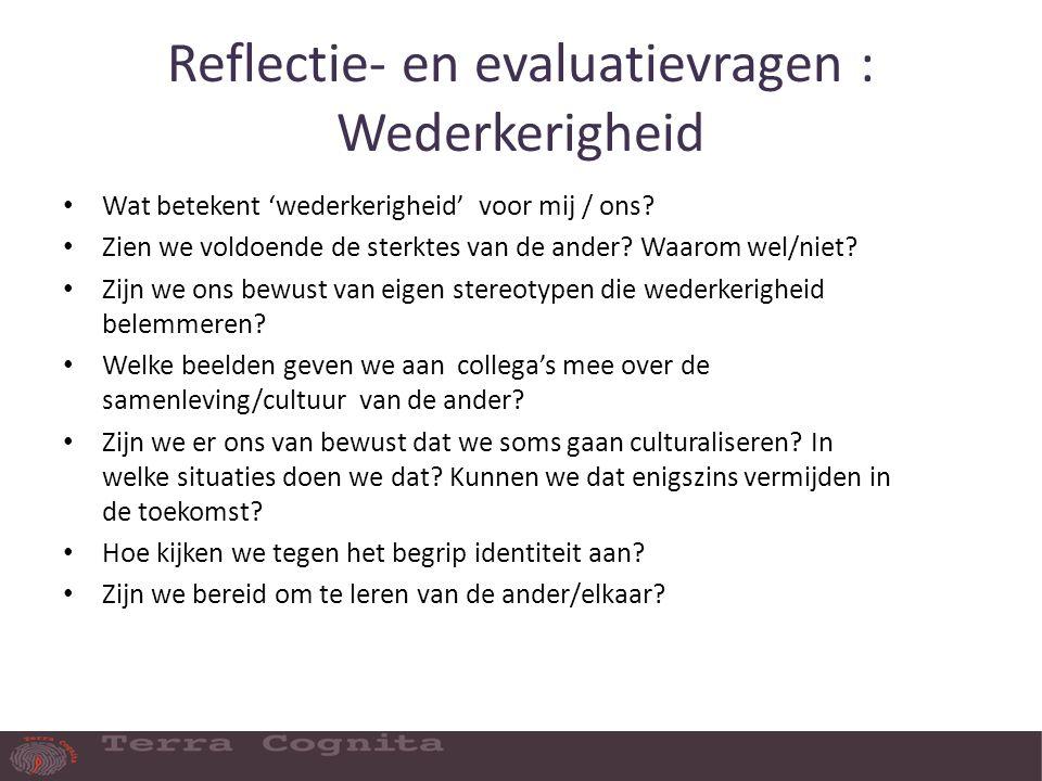 Reflectie- en evaluatievragen : Wederkerigheid Wat betekent 'wederkerigheid' voor mij / ons.