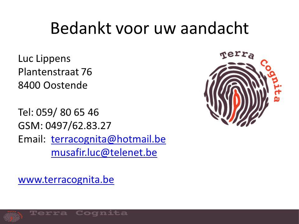 Bedankt voor uw aandacht Luc Lippens Plantenstraat 76 8400 Oostende Tel: 059/ 80 65 46 GSM: 0497/62.83.27 Email: terracognita@hotmail.beterracognita@hotmail.be musafir.luc@telenet.be www.terracognita.be