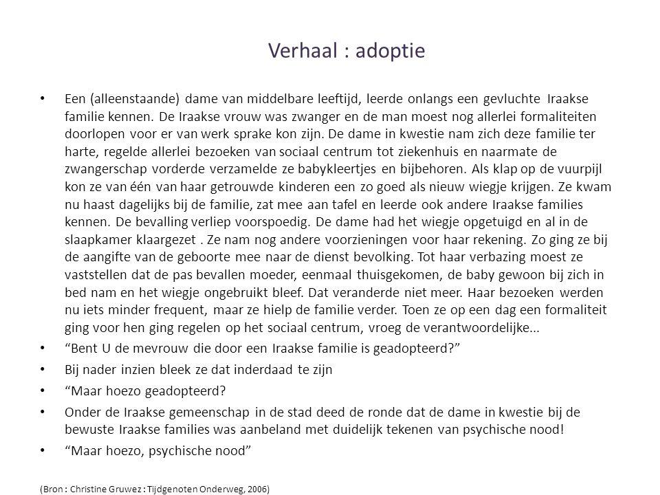 Verhaal : adoptie Een (alleenstaande) dame van middelbare leeftijd, leerde onlangs een gevluchte Iraakse familie kennen.