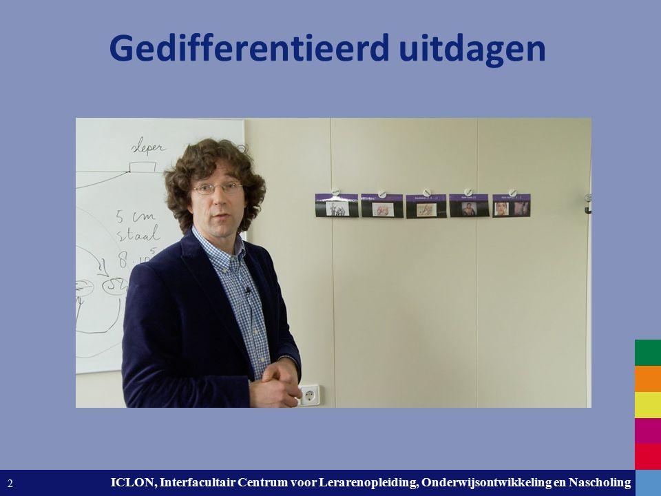 Leiden University. The university to discover. ICLON, Interfacultair Centrum voor Lerarenopleiding, Onderwijsontwikkeling en Nascholing 2 Gedifferenti