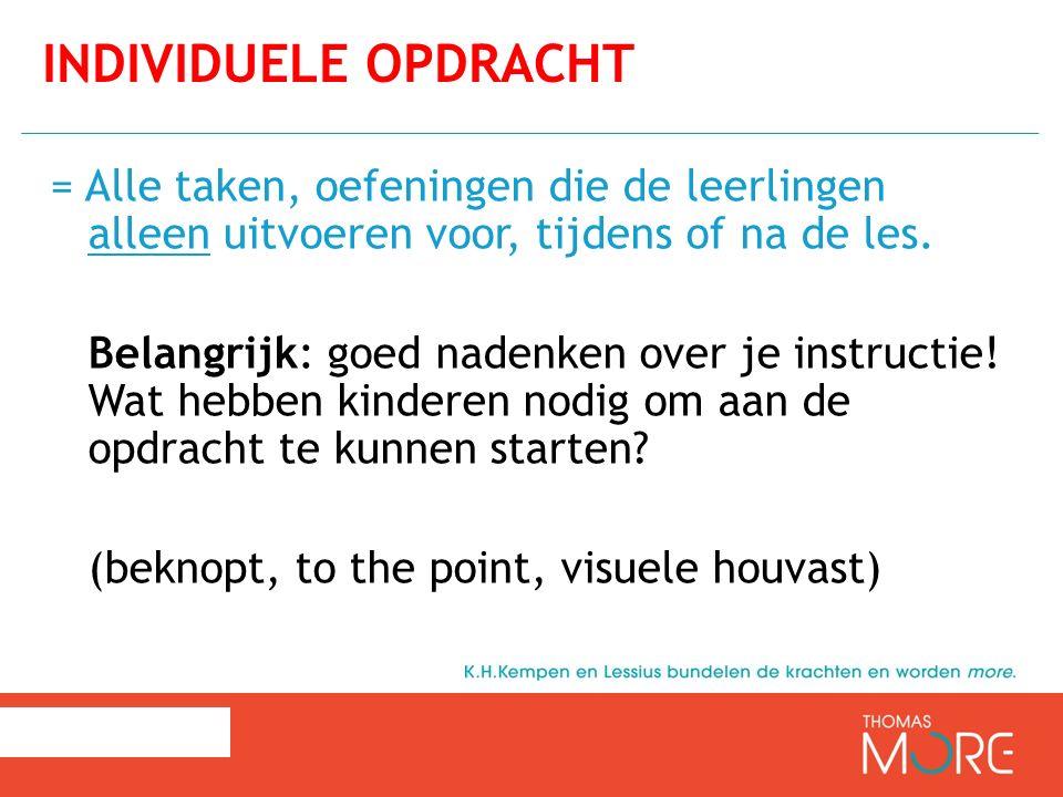 = Alle taken, oefeningen die de leerlingen alleen uitvoeren voor, tijdens of na de les. Belangrijk: goed nadenken over je instructie! Wat hebben kinde