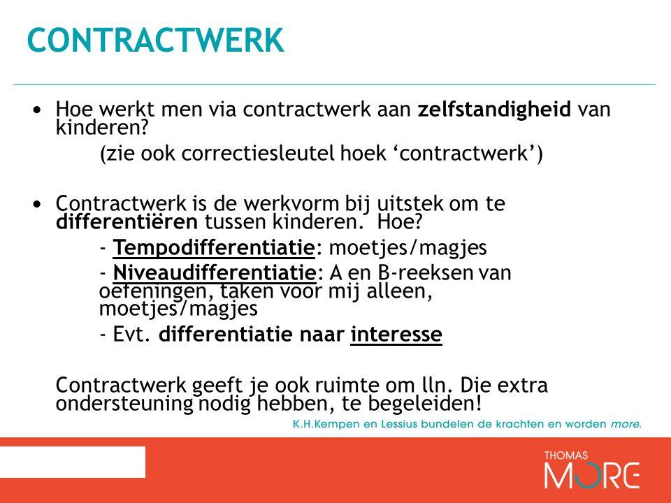 Hoe werkt men via contractwerk aan zelfstandigheid van kinderen? (zie ook correctiesleutel hoek 'contractwerk') Contractwerk is de werkvorm bij uitste