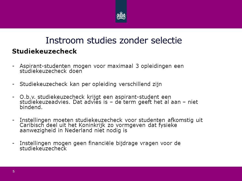 Instroom studies zonder selectie Studiekeuzecheck -Aspirant-studenten mogen voor maximaal 3 opleidingen een studiekeuzecheck doen -Studiekeuzecheck kan per opleiding verschillend zijn -O.b.v.