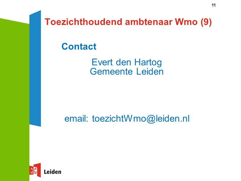 11 Toezichthoudend ambtenaar Wmo (9) Evert den Hartog Gemeente Leiden email: toezichtWmo@leiden.nl Contact