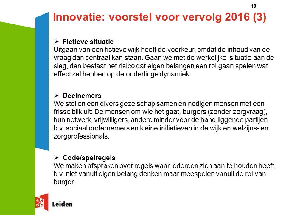 18 Innovatie: voorstel voor vervolg 2016 (3)  Fictieve situatie Uitgaan van een fictieve wijk heeft de voorkeur, omdat de inhoud van de vraag dan centraal kan staan.