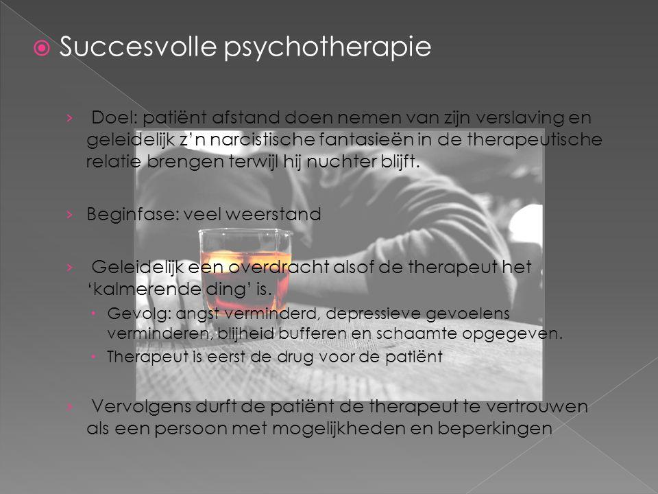  Succesvolle psychotherapie › Doel: patiënt afstand doen nemen van zijn verslaving en geleidelijk z'n narcistische fantasieën in de therapeutische relatie brengen terwijl hij nuchter blijft.