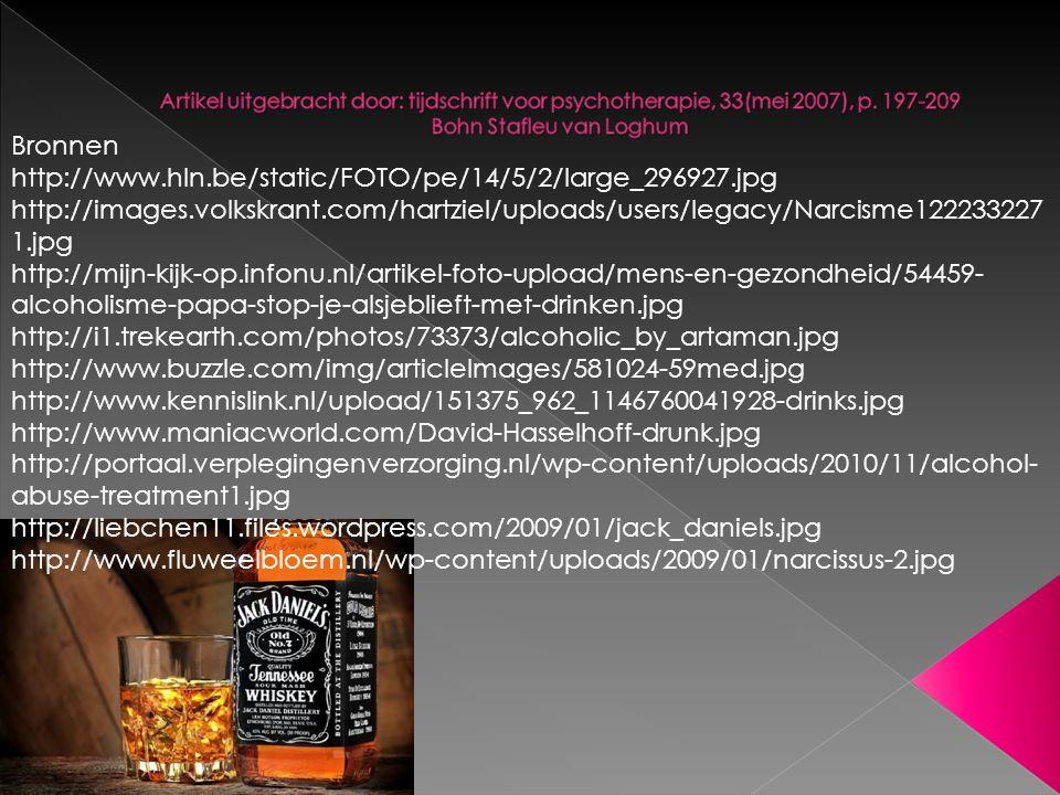 Bronnen http://www.hln.be/static/FOTO/pe/14/5/2/large_296927.jpg http://images.volkskrant.com/hartziel/uploads/users/legacy/Narcisme122233227 1.jpg http://mijn-kijk-op.infonu.nl/artikel-foto-upload/mens-en-gezondheid/54459- alcoholisme-papa-stop-je-alsjeblieft-met-drinken.jpg http://i1.trekearth.com/photos/73373/alcoholic_by_artaman.jpg http://www.buzzle.com/img/articleImages/581024-59med.jpg http://www.kennislink.nl/upload/151375_962_1146760041928-drinks.jpg http://www.maniacworld.com/David-Hasselhoff-drunk.jpg http://portaal.verplegingenverzorging.nl/wp-content/uploads/2010/11/alcohol- abuse-treatment1.jpg http://liebchen11.files.wordpress.com/2009/01/jack_daniels.jpg http://www.fluweelbloem.nl/wp-content/uploads/2009/01/narcissus-2.jpg
