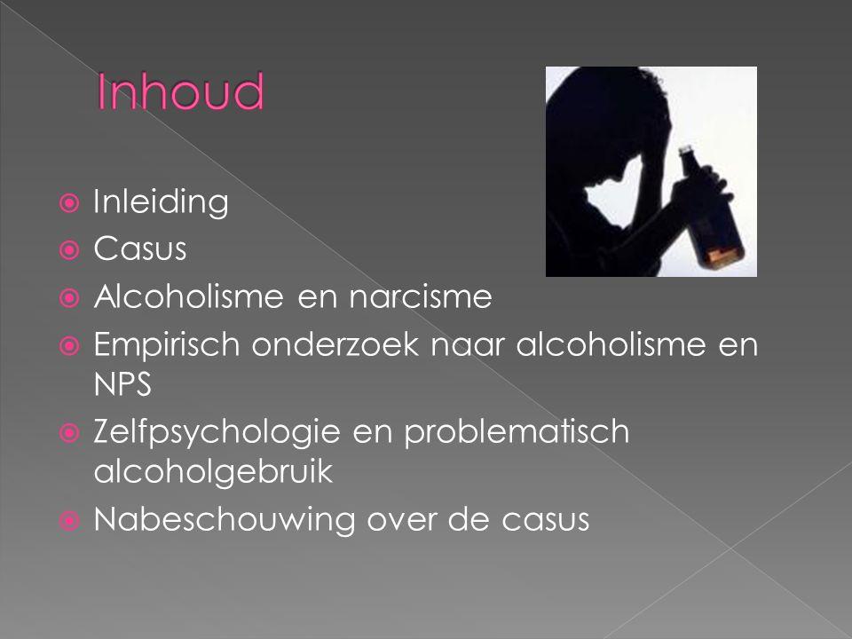  Inleiding  Casus  Alcoholisme en narcisme  Empirisch onderzoek naar alcoholisme en NPS  Zelfpsychologie en problematisch alcoholgebruik  Nabeschouwing over de casus