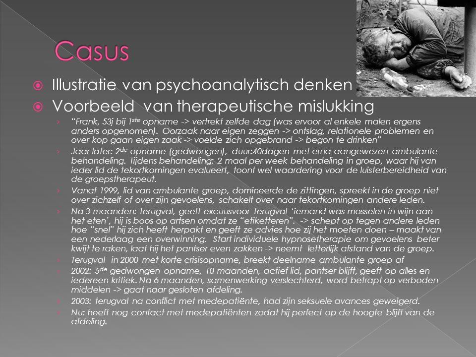  Illustratie van psychoanalytisch denken  Voorbeeld van therapeutische mislukking › Frank, 53j bij 1 ste opname -> vertrekt zelfde dag (was ervoor al enkele malen ergens anders opgenomen).