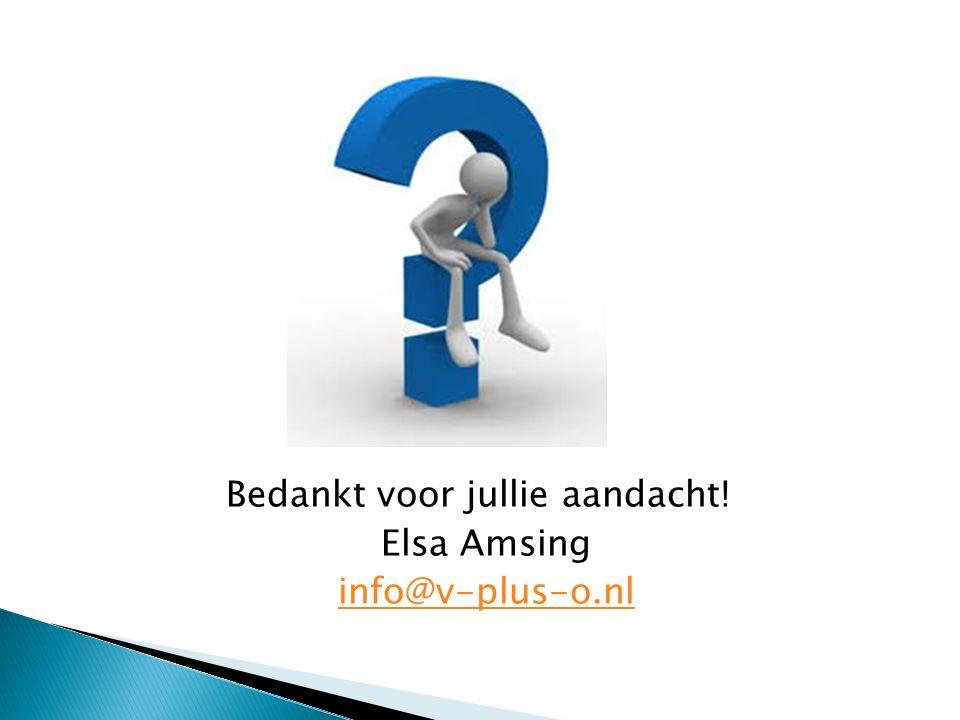 Bedankt voor jullie aandacht! Elsa Amsing info@v-plus-o.nl