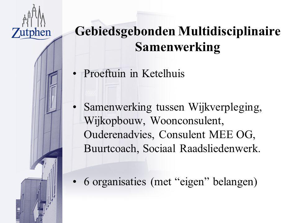 Gebiedsgebonden Multidisciplinaire Samenwerking Proeftuin in Ketelhuis Samenwerking tussen Wijkverpleging, Wijkopbouw, Woonconsulent, Ouderenadvies, Consulent MEE OG, Buurtcoach, Sociaal Raadsliedenwerk.