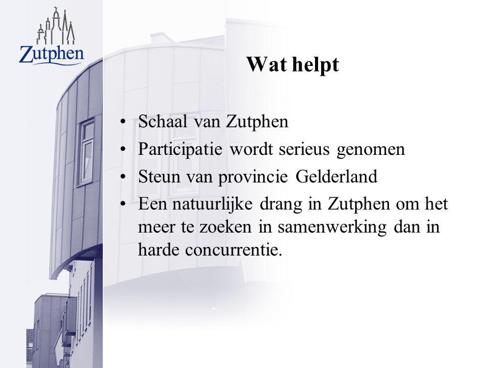 Wat helpt Schaal van Zutphen Participatie wordt serieus genomen Steun van provincie Gelderland Een natuurlijke drang in Zutphen om het meer te zoeken in samenwerking dan in harde concurrentie.