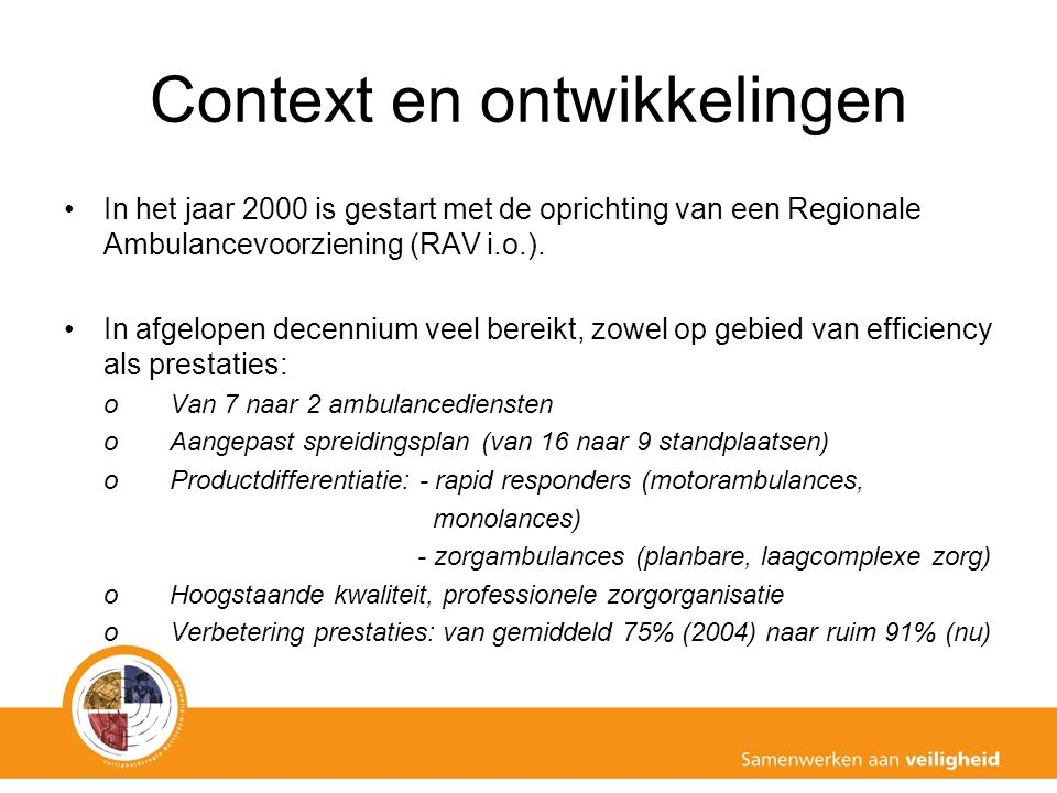 Context en ontwikkelingen In het jaar 2000 is gestart met de oprichting van een Regionale Ambulancevoorziening (RAV i.o.).
