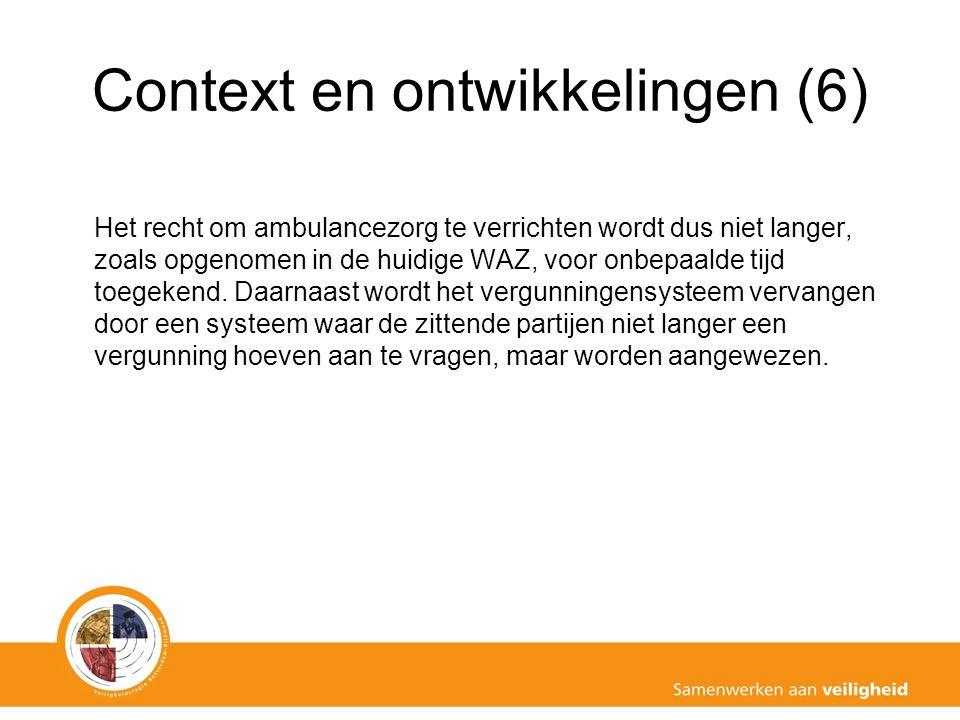 Context en ontwikkelingen (6) Het recht om ambulancezorg te verrichten wordt dus niet langer, zoals opgenomen in de huidige WAZ, voor onbepaalde tijd toegekend.