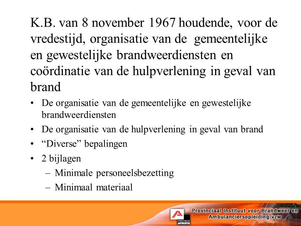 K.B. van 8 november 1967 houdende, voor de vredestijd, organisatie van de gemeentelijke en gewestelijke brandweerdiensten en coördinatie van de hulpve