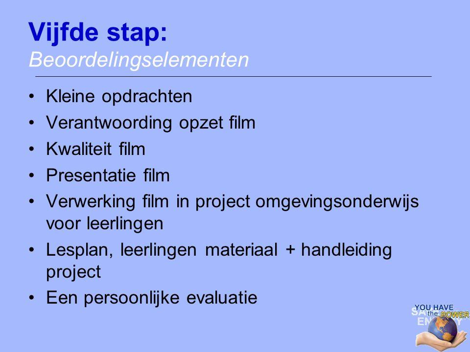 Vijfde stap: Beoordelingselementen Kleine opdrachten Verantwoording opzet film Kwaliteit film Presentatie film Verwerking film in project omgevingsond