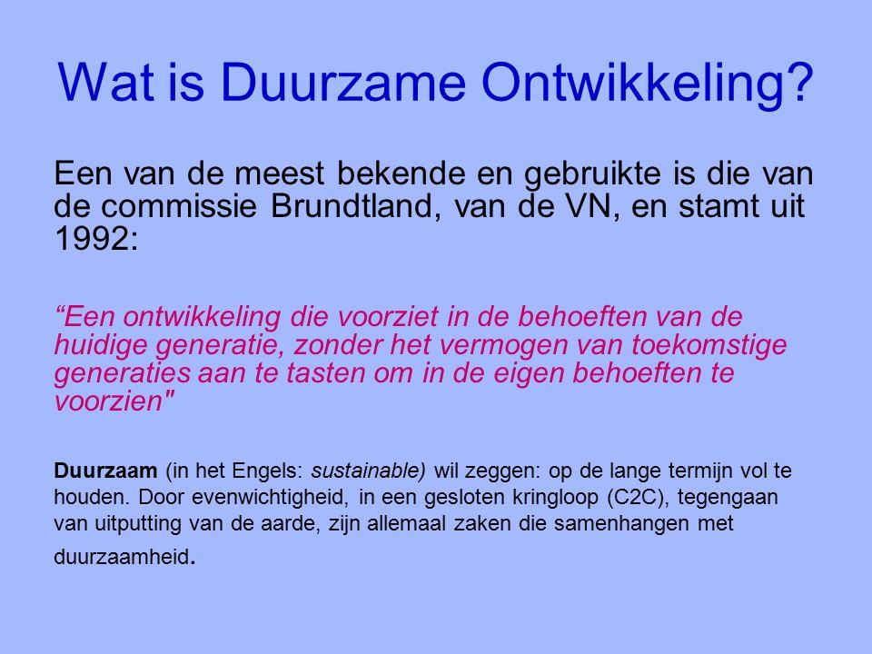 """Wat is Duurzame Ontwikkeling? Een van de meest bekende en gebruikte is die van de commissie Brundtland, van de VN, en stamt uit 1992: """"Een ontwikkelin"""