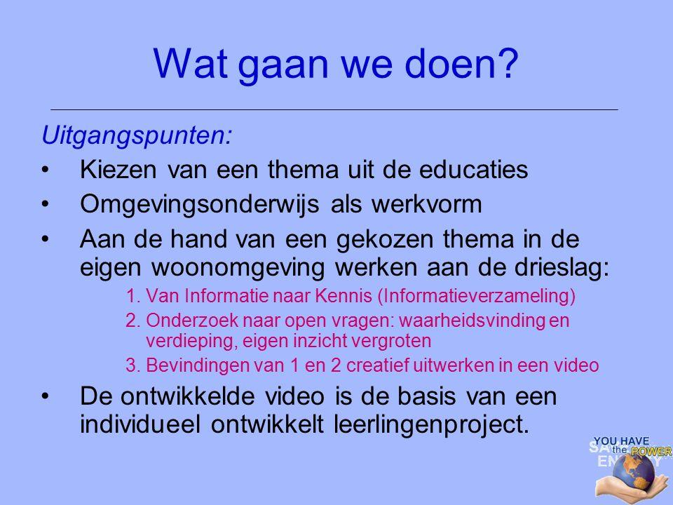 Wat gaan we doen? Uitgangspunten: Kiezen van een thema uit de educaties Omgevingsonderwijs als werkvorm Aan de hand van een gekozen thema in de eigen