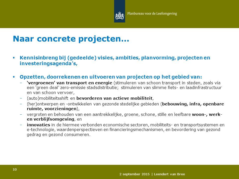 Naar concrete projecten…  Kennisinbreng bij (gedeelde) visies, ambities, planvorming, projecten en investeringsagenda's,  Opzetten, doorrekenen en uitvoeren van projecten op het gebied van: –'vergroenen' van transport en energie (stimuleren van schoon transport in steden, zoals via een 'green deal' zero-emissie stadsdistributie; stimuleren van slimme fiets- en laadinfrastructuur en van schoon vervoer, –(auto)mobiliteitsshift en bevorderen van actieve mobiliteit, –(her)ontwerpen en -ontwikkelen van gezonde stedelijke gebieden (bebouwing, infra, openbare ruimte, voorzieningen), –vergroten en behouden van een aantrekkelijke, groene, schone, stille en leefbare woon-, werk- en verblijfsomgeving, en –innovaties in de hiermee verbonden economische sectoren, mobiliteits- en transportsystemen en e-technologie, waardenperspectieven en financieringsmechanismen, en bevordering van gezond gedrag en gezond consumeren.
