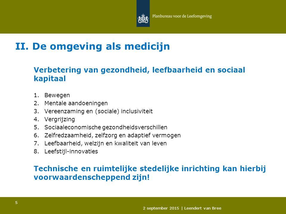 II. De omgeving als medicijn Verbetering van gezondheid, leefbaarheid en sociaal kapitaal 1.Bewegen 2.Mentale aandoeningen 3.Vereenzaming en (sociale)