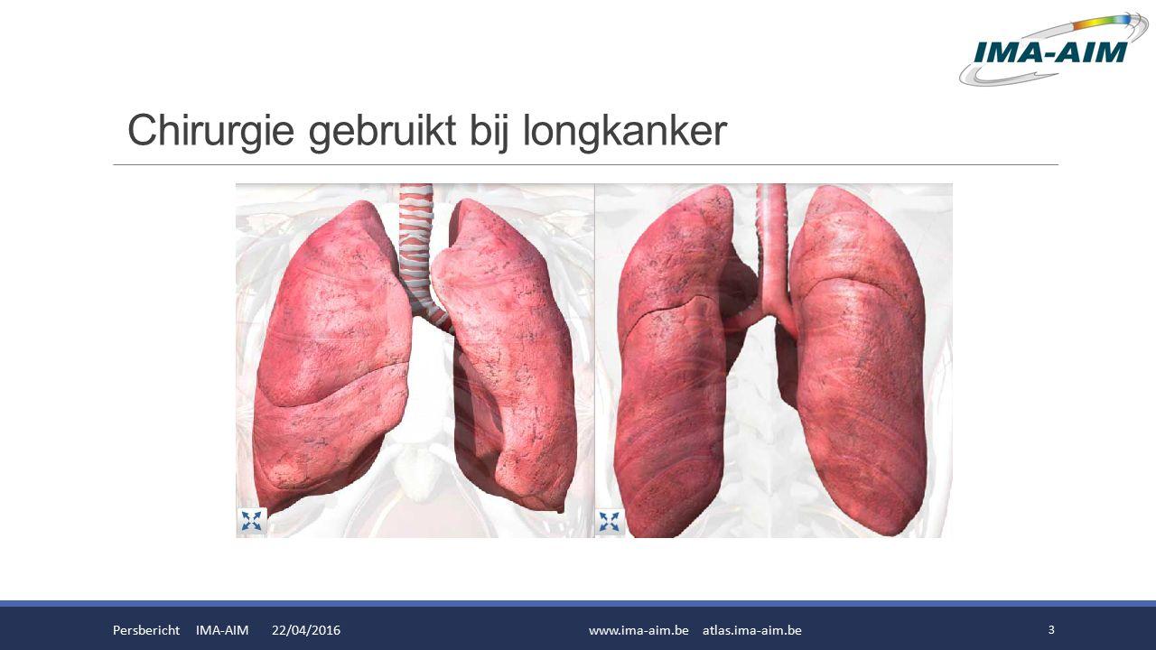 Chirurgie gebruikt bij longkanker Persbericht IMA-AIM 22/04/2016www.ima-aim.be atlas.ima-aim.be 3