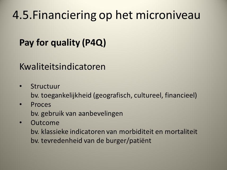 4.5.Financiering op het microniveau Pay for quality (P4Q) Kwaliteitsindicatoren Structuur bv.